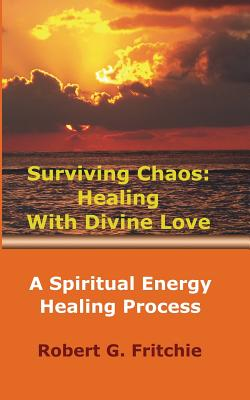 Image for Surviving Chaos: Healing with Divine Love