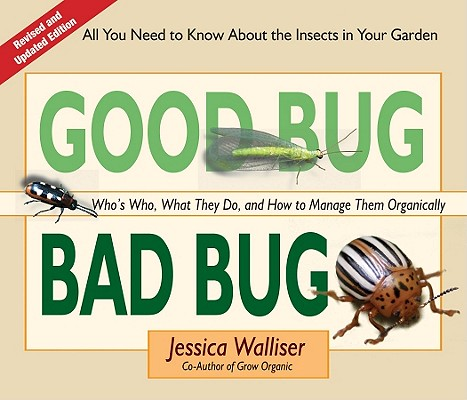 Image for Good Bug Bad Bug: Who's Who, What They Do, and How to Manage Them Organically (All you need to know about the insects in your garden)