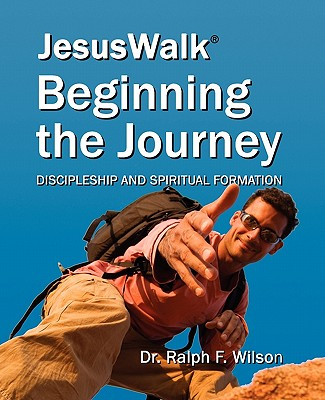 Image for JesusWalk : Beginning the Journey: Discipleship & Spiritual Formation for New Christians, a Curriculum for Training and Mentoring Believers in Christian Doctrines, Core Values, & Spiritual Disciplines