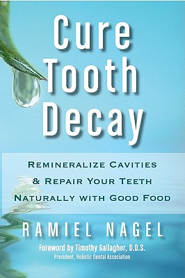 Image for Cure Tooth Decay: Remineralize Cavities and Repair Your Teeth Naturally with Good Food
