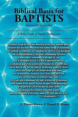 Biblical Basis for Baptists, L. Duane Brown, Daniel R. Brown