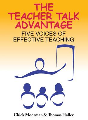 The Teacher Talk Advantage: Five Voices of Effective Teaching, Moorman, Chick; Haller, Thomas
