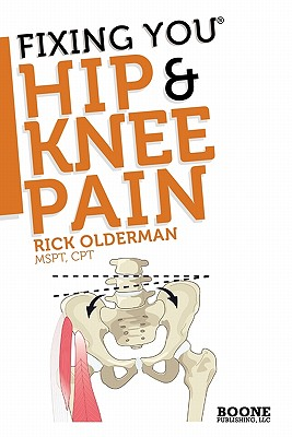 Image for Fixing You: Hip & Knee Pain: Self-treatment for IT band friction, arthritis, groin pain, bursitis, knee pain, PFS, AKPS, and other diagnoses