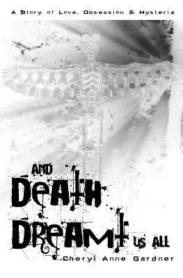 And Death Dreamt Us All, Gardner, Cheryl Anne