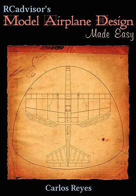 Image for RCadvisor's Model Airplane Design Made Easy: The Simple Guide to Designing R/C Model Aircraft or Build Your Own Radio Control Flying Model Plane