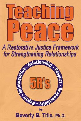 Teaching Peace: A Restorative Justice Framework for Strengthening Relationships, Title, Beverly B.