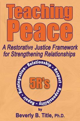Image for Teaching Peace: A Restorative Justice Framework for Strengthening Relationships
