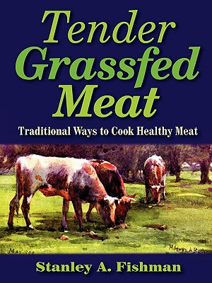 Image for Tender Grassfed Meat: Traditional Ways to Cook Healthy Meat