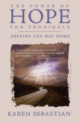 The Power of Hope for Prodigals: Prepare the Way Home, Sebastian, Karen