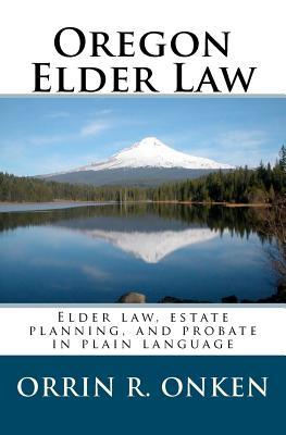 Image for Oregon Elder Law: Elder law, estate planning, and probate in plain language