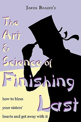 The Art and Science of Finishing Last, Brasee, Jakeb Daniel