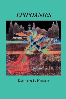 Epiphanies, Kathleen L. Housley