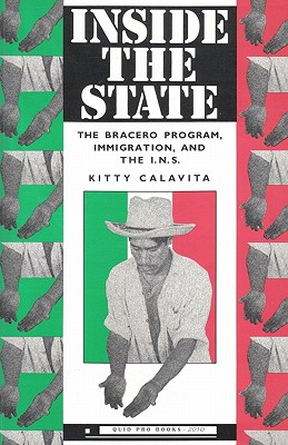 Inside the State: The Bracero Program, Immigration, and the I.N.S., Calavita, Kitty
