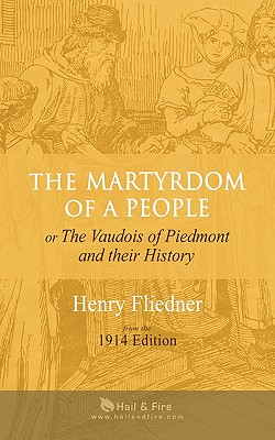 The Martyrdom of a People: or The Vaudois of Piedmont and their History
