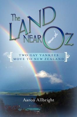 The Land Near Oz: Two Gay Yankees Move to New Zealand, Allbright, Aaron
