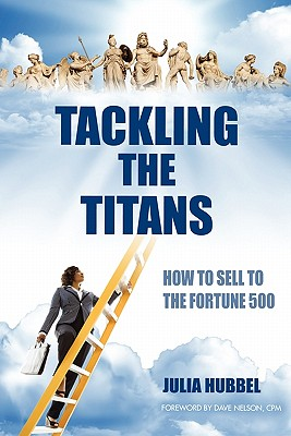 Tackling the Titans: How to Sell to the Fortune 500, Hubbel, Julia E