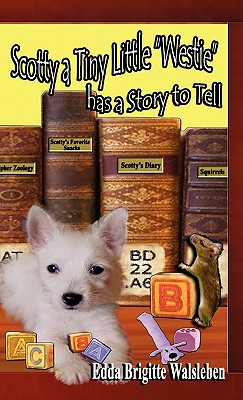 Scotty a Tiny Little Westie Has a Story to Tell, Walsleben, Edda Brigitte