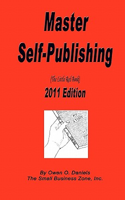 Master Self Publishing 2011 Edition: The Little Red Book, Daniels, Mr. Owen O.