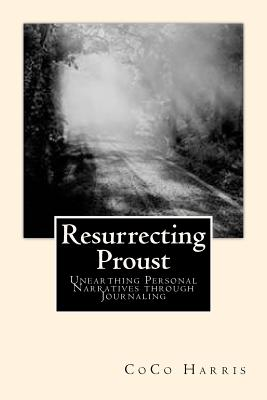 Resurrecting Proust: Unearthing Personal Narratives through Journaling, Harris, CoCo