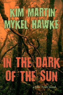 In the Dark of the Sun: A Jake Tyler Thriller, Martin, Kim; Hawke, Mykel