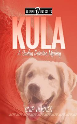 Kula: The Famous Surfing Dog (Surfing Detective Mystery Series), Hughes, Chip