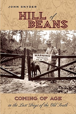 HILL OF BEANS: COMING OF AGE IN THE LAST DAYS OF THE OLD SOUTH, SNYDER, JOHN
