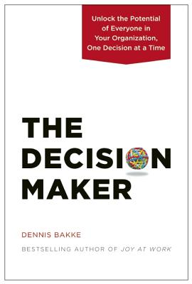 Image for The Decision Maker: Unlock the Potential of Everyone in Your Organization, One Decision at a Time