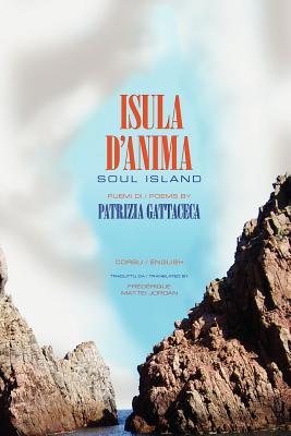 Isula d'Anima / Soul Island: PEUMI / POEMS, Gattaceca, Patrizia