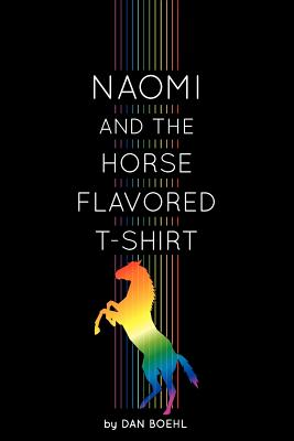 Naomi and the Horse-Flavored T-Shirt, Boehl, Dan