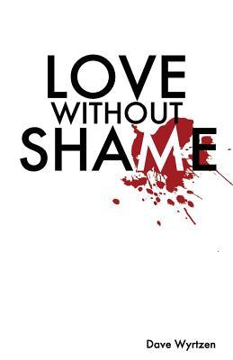 Love Without Shame, Wyrtzen, Dave B.
