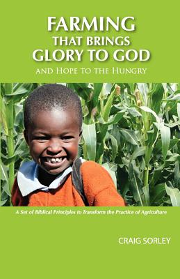 Farming that Brings Glory to God and Hope to the Hungry, Sorley, Craig