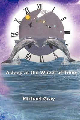 Asleep at the Wheel of Time, Michael Gray