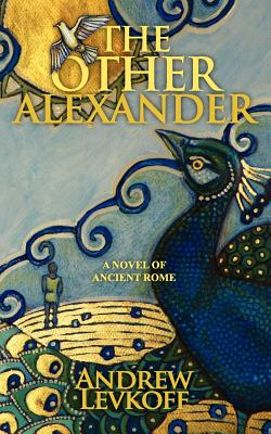 The Other Alexander  (The Bow of Heaven, Book I), Levkoff, Andrew