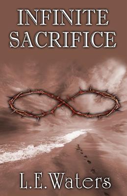 Infinite Sacrifice, Waters, L. E.