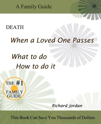 Death. When a loved one passes. What to do. How to do it., Jordan, Richard A