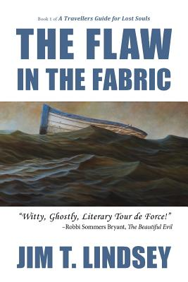 The Flaw in the Fabric (A Travellers Guide for Lost Souls, Book 1), Jim T. Lindsey