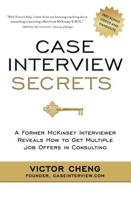 Image for Case Interview Secrets  A Former McKinsey Interviewer Reveals How to Get Multiple Job Offers in Consulting