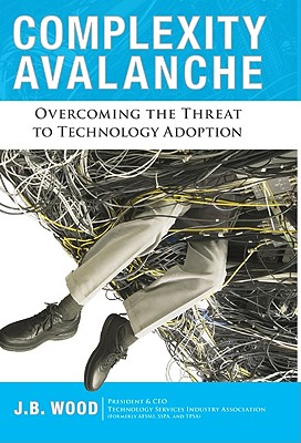 Image for Complexity Avalanche: Overcoming the Threat to Technology Adoption