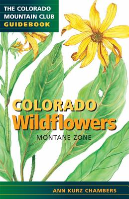 Colorado Wildflowers Montane Zone (Cmc Guidebook) (Colorado Mountain Club Field Guides), Ann Chambers