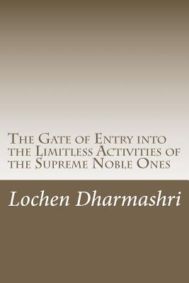 Image for The Gate of Entry into the Limitless Activities of the Supreme Noble Ones: A Short Commentary on the Aspiration Prayer for the Excellent Conduct of the Noble Ones
