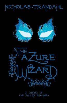 The Azure Wizard: A Legend of the Fallen Baronies, Trandahl, Nicholas R.