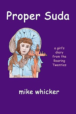 Proper Suda: A Girl's Diary Fron the Roaring Twenties, Whicker, Mike