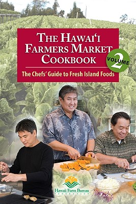Image for The Hawaii Farmers Market Cookbook - Vol. 2: The Chefs' Guide to Fresh Island Foods