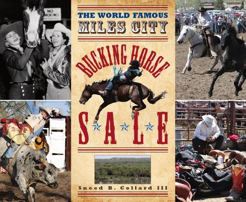 The World Famous Miles City Bucking Horse Sale, Collard, Sneed B.