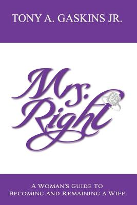 Mrs. Right: A woman's guide to becoming and remaining a wife (Volume 1), Gaskins Jr, Tony A