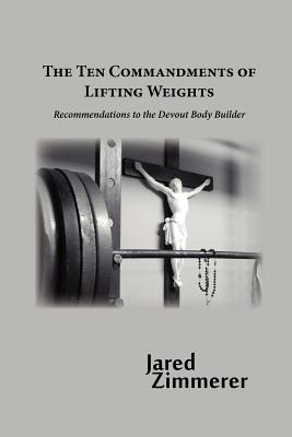 Ten Commandments of Lifting Weights, Zimmerer, Jared