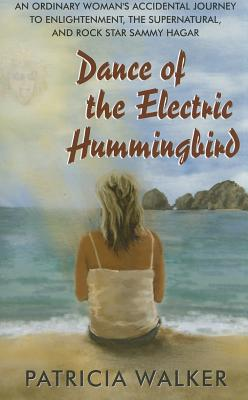 Dance of the Electric Hummingbird, Patricia Walker