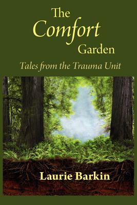 The Comfort Garden: Tales from the Trauma Unit, Barkin RN, MS, Laurie