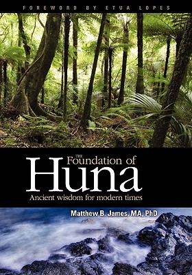 The Foundation of Huna, James, Matthew B.