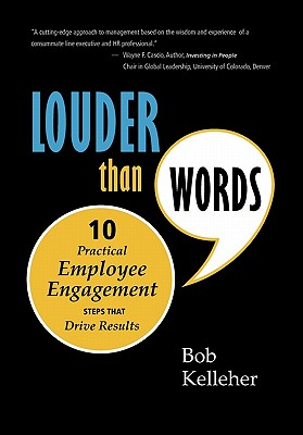 Louder Than Words: Ten Practical Employee Engagement Steps That Drive Results, Kelleher, Bob